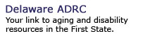 Delaware ADRC...Your link to aging and disability resources in the First State.